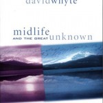 Midlife And The Great Unknown -- David Whyte